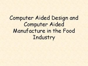 Computer Aided Design and Computer Aided Manufacture in