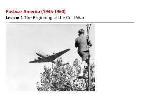 Postwar America 1945 1960 Lesson 1 The Beginning