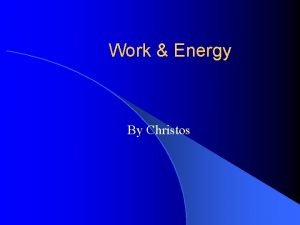 Work Energy By Christos Work l Work is