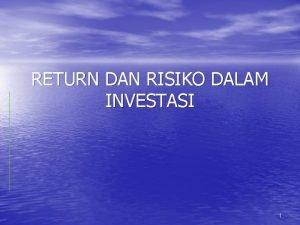 RETURN DAN RISIKO DALAM INVESTASI 1 Return Imbal