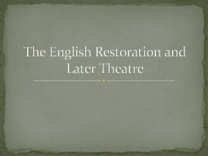 The English Restoration and Later Theatre Restoration For
