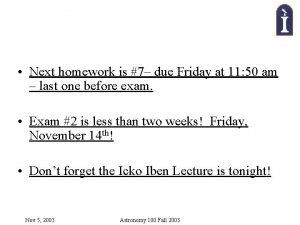Next homework is 7 due Friday at 11