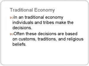Traditional Economy In an traditional economy individuals and