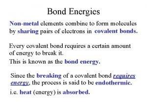 Bond Energies Nonmetal elements combine to form molecules
