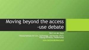 Moving beyond the access use debate Bart van