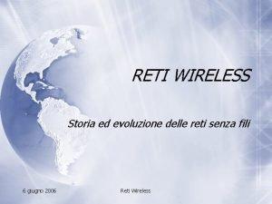 RETI WIRELESS Storia ed evoluzione delle reti senza