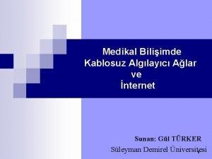 Medikal Biliimde Kablosuz Alglayc Alar ve nternet Sunan