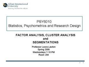 PSY 6010 Statistics Psychometrics and Research Design FACTOR