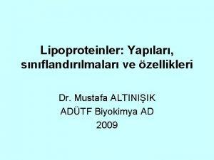 Lipoproteinler Yaplar snflandrlmalar ve zellikleri Dr Mustafa ALTINIIK