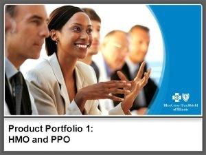 Product Portfolio 1 HMO and PPO Product Portfolio