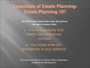 Essentials of Estate Planning Estate Planning 101 One