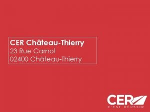 CER ChteauThierry 23 Rue Carnot 02400 ChteauThierry CER