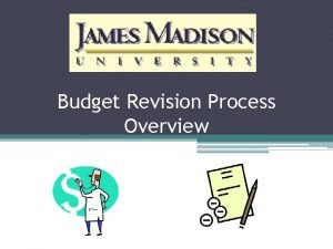 Budget Revision Process Overview Budget Revisions Revisions are