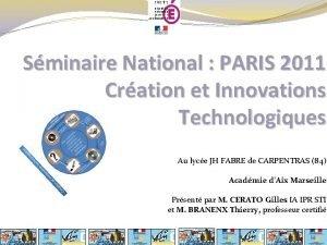 Sminaire National PARIS 2011 Cration et Innovations Technologiques