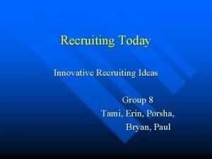Recruiting Today Innovative Recruiting Ideas Group 8 Tami