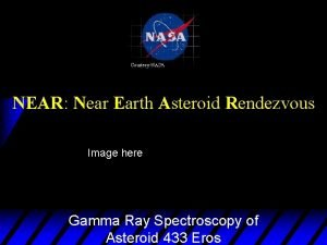 NEAR Near Earth Asteroid Rendezvous Image here Gamma