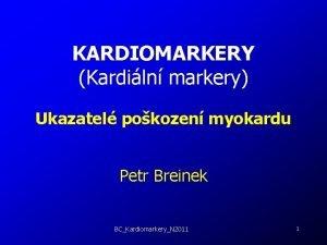 KARDIOMARKERY Kardiln markery Ukazatel pokozen myokardu Petr Breinek