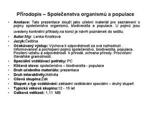 Prodopis Spoleenstva organism a populace Anotace Tato prezentace