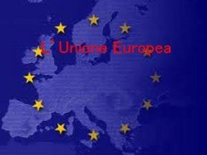 LUnione Europea Le tappe dell integrazione europea CECA