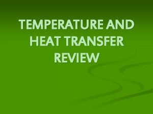 TEMPERATURE AND HEAT TRANSFER REVIEW HEAT ENERGY REVIEW