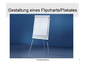 Gestaltung eines FlipchartsPlakates Plakatgestaltung 1 Beispiele fr den