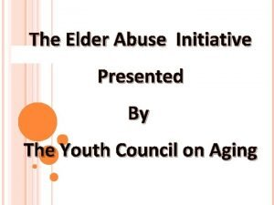 The Elder Abuse Initiative Presented By The Youth