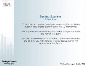 Backup Express Backup Speed Backup Express will backup