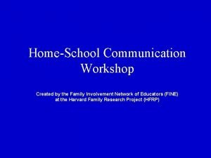 HomeSchool Communication Workshop Created by the Family Involvement
