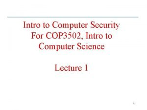 Intro to Computer Security For COP 3502 Intro