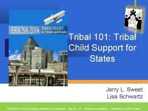 Tribal 101 Tribal Child Support for States Jerry