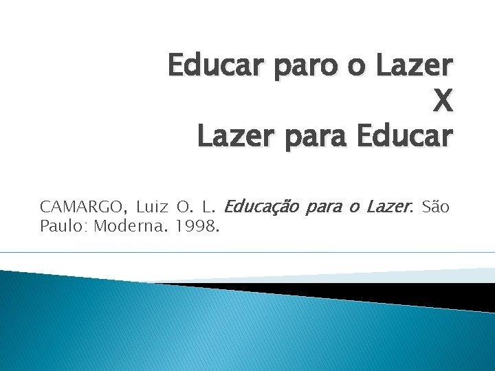 Educar paro o Lazer X Lazer para Educar
