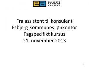 Fra assistent til konsulent Esbjerg Kommunes lnkontor Fagspecifikt