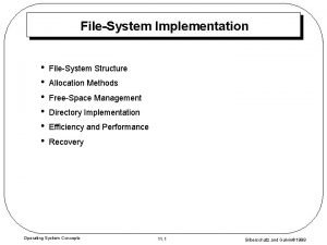 FileSystem Implementation FileSystem Structure Allocation Methods FreeSpace Management