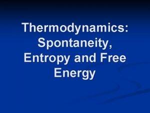 Thermodynamics Spontaneity Entropy and Free Energy Thermodynamics studies