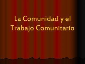 La Comunidad y el Trabajo Comunitario TEMAS A