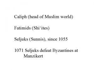 Caliph head of Muslim world Fatimids Shiites Seljuks