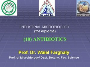 INDUSTRIAL MICROBIOLOGY for diploma 10 ANTIBIOTICS Prof Dr