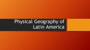 Physical Geography of Latin America STANDARD SSWG 1