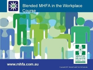 Blended MHFA in the Workplace Course COURSE OVERVIEW