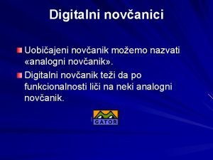 Digitalni novanici Uobiajeni novanik moemo nazvati analogni novanik