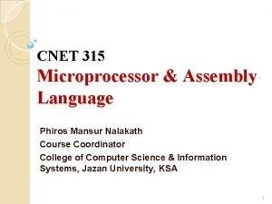 CNET 315 Microprocessor Assembly Language Phiros Mansur Nalakath