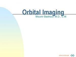 Orbital Imaging Mounir Bashour M D C M