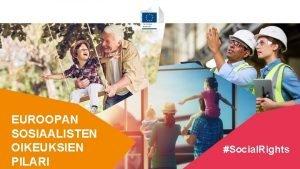 EUROOPAN SOSIAALISTEN OIKEUKSIEN PILARI 1 Social Rights EUROOPAN
