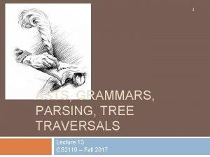 1 ASTS GRAMMARS PARSING TREE TRAVERSALS Lecture 13