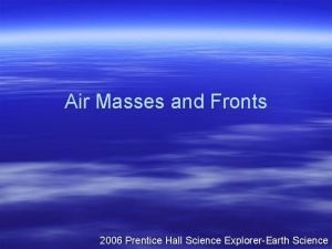 Air Masses and Fronts 2006 Prentice Hall Science