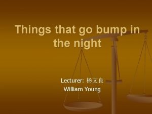Things that go bump in the night Lecturer
