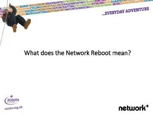 What does the Network Reboot mean What has
