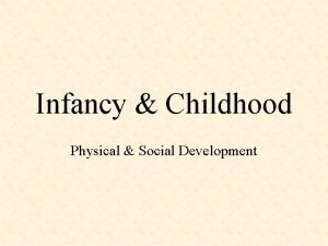 Infancy Childhood Physical Social Development The Beginnings of
