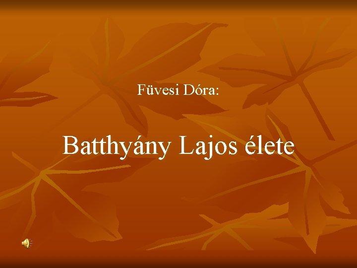Fvesi Dra Batthyny Lajos lete Batthyny Lajos n