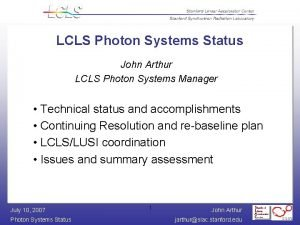 LCLS Photon Systems Status John Arthur LCLS Photon